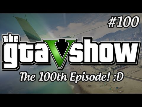 Клипы - The GTA V Shows 100th Episode!